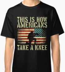 This is how Americans take a knee Classic T-Shirt