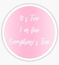 It's Fine, I'm Fine Sticker