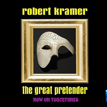 Robert Kramer -The Great Pretender by robertkramer