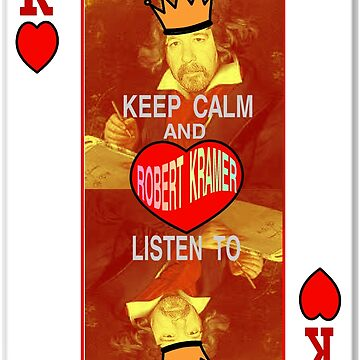 Keep Calm and Listen to Robert Kramer by robertkramer