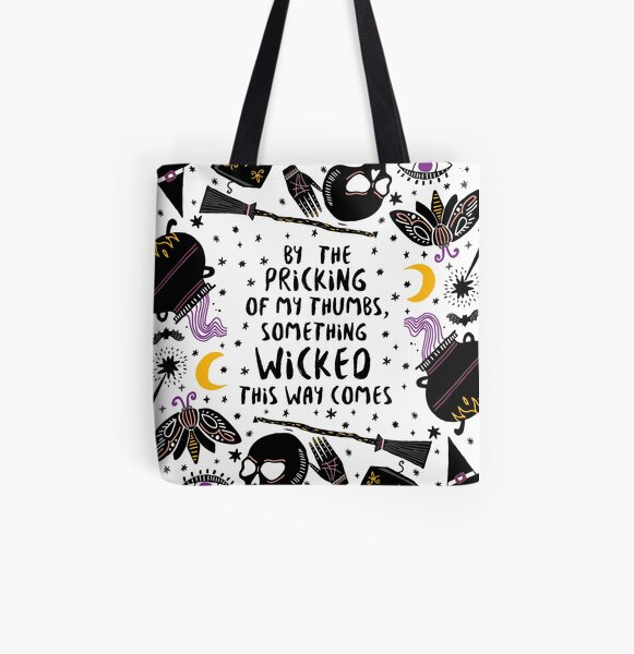 By the pricking of my thumbs, something wicked this way comes All Over Print Tote Bag