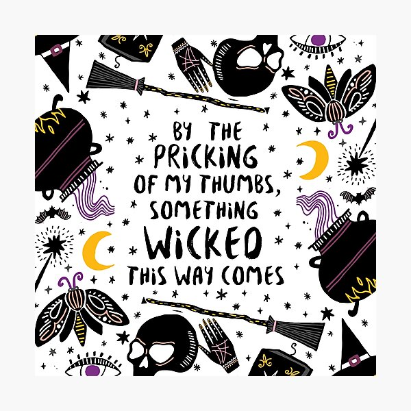 By the pricking of my thumbs, something wicked this way comes Photographic Print