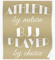 BJJ Player Gift Shirt/Hoodie- Athlete by Nature,BJJ by Choice- Cool Present Poster
