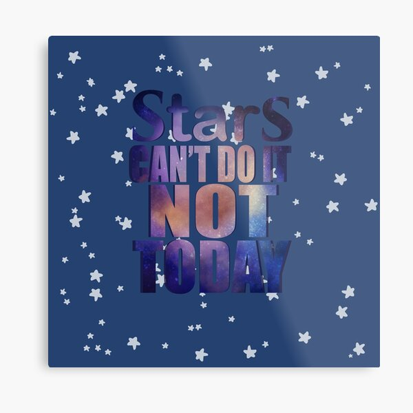 """""""Stars. Can't do it, not today."""" Metal Print"""