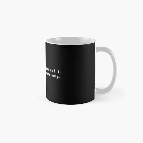 We had the stars, you and I. And this is given once only. Classic Mug