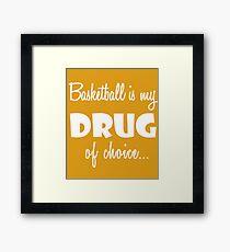 Basketball Love Birthday Drug of Choice Framed Print