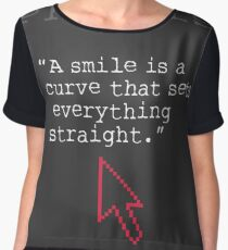 """A smile is a curve that sets everything straight.""  Women's Chiffon Top"