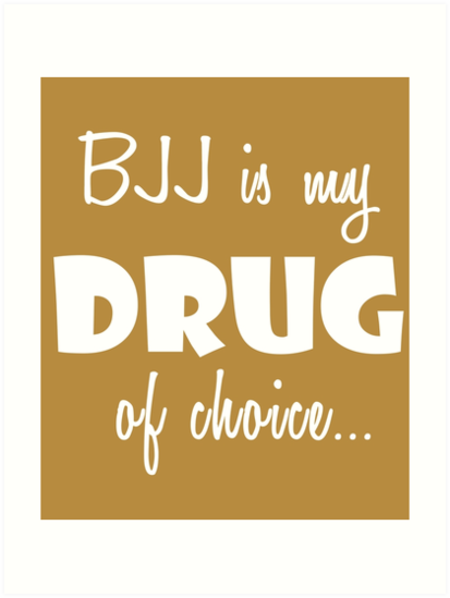 Bjj Love Birthday Drug Of Choice Art Prints By Smily Tees Redbubble