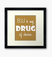 BJJ Love Gift Shirt/Hoodie- BJJ is my Drug of Choice- Cool Birthday Present Framed Print