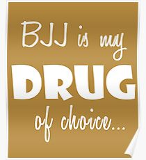 BJJ Love Gift Shirt/Hoodie- BJJ is my Drug of Choice- Cool Birthday Present Poster