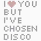 I ♥ you but I've chosen disco by idioteque84
