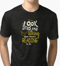Look at Me Still Talking When There's Reading to do T-Shirt Tri-blend T-Shirt