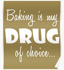 Baking Love Gift Shirt/Hoodie- Baking is my Drug of Choice- Cool Birthday Present Poster