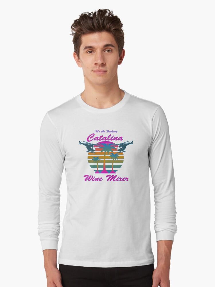 The Original F*CKING CATALINA WINE MIXER! Shirt Long Sleeve T-Shirt Front