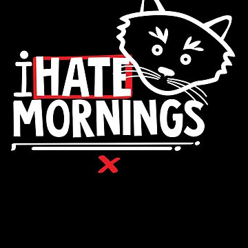 I Hate Mornings TShirt Cat Lover Design For Men Women by artbyanave