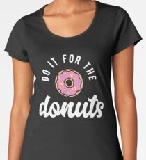 Do It For The Donuts Premium Scoop T-Shirt