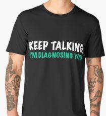 Keep Talking, I'm Diagnosing You Men's Premium T-Shirt