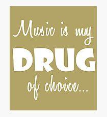 Music Love Gift Shirt/Hoodie- Music is my Drug of Choice- Cool Birthday Present Photographic Print