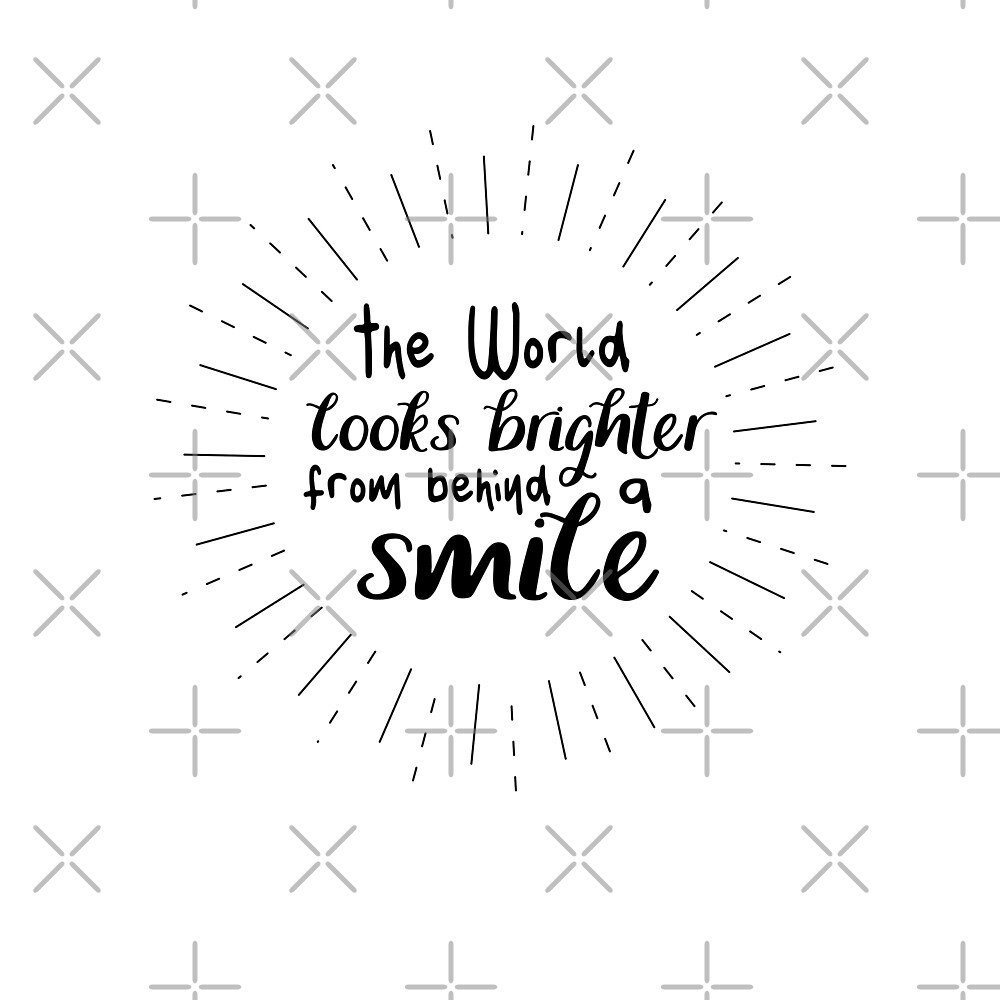 The World Looks brighter from behind a smile - smile quote ...
