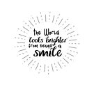 The World Looks brighter from behind a smile - smile quote black script by jitterfly
