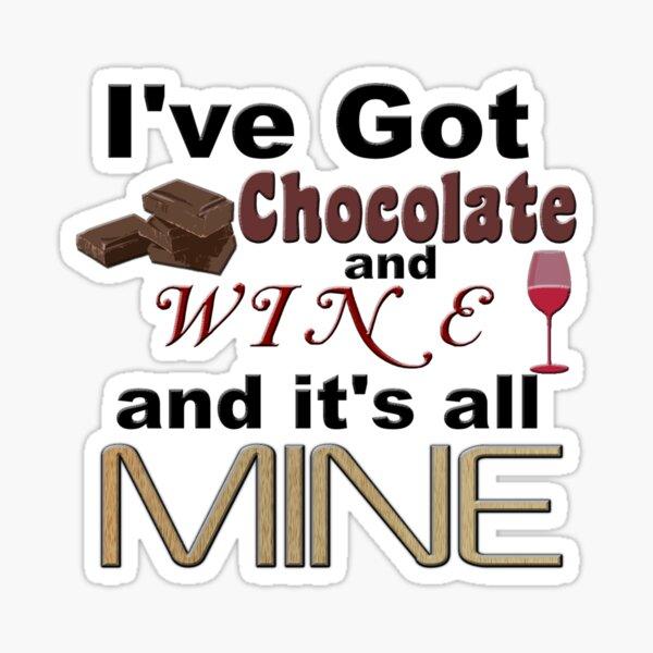 I've Got Chocolate and Wine and it's all Mine Sticker