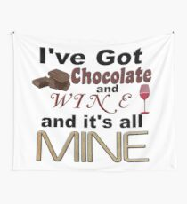 I've Got Chocolate and Wine and it's all Mine Wall Tapestry