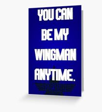 TOP GUN - You can be my wingman anytime Greeting Card
