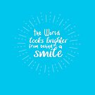 The World Looks Brighter from Behind a Smile - White Script Text by jitterfly
