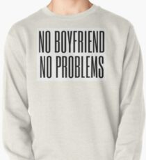 No boyfriend, no problems Pullover