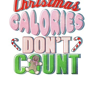 Christmas Calories Don't Count Funny Holiday Saying by bstees