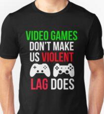Video games don't make us violent, lag does T-Shirt