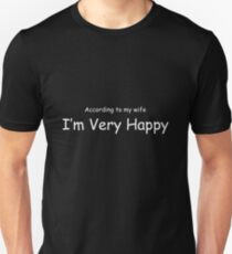 According To My Wife I'm Very Happy White Lettering Unisex T-Shirt