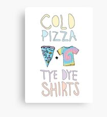 Cold Pizza + Tye Dye Shirts Canvas Print