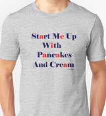 Start Me Up With Pancakes And Cream T-Shirt