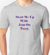 Start Me Up With Jam On Toast T-Shirt
