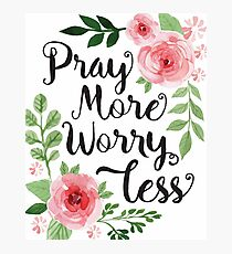 Pray More Worry Less Photographic Print