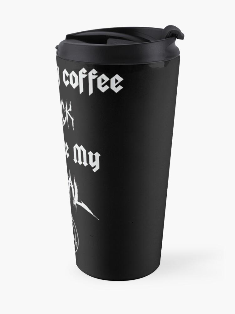 Alternate view of I Like My Coffee Black Just Like My Metal Travel Mug