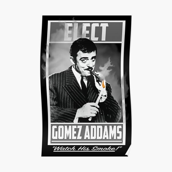 "Elect Gomez Addams- ""Watch His Smoke!"" Poster"