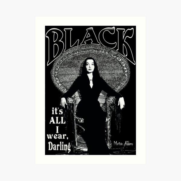 """""""BLACK- It's All I Wear""""- Morticia Addams Art Print"""