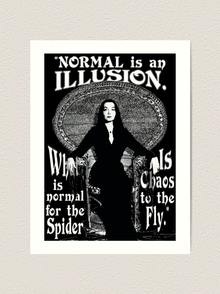 "Alternate view of Morticia Addams-""Normal Is An Illusion..."" Art Print"