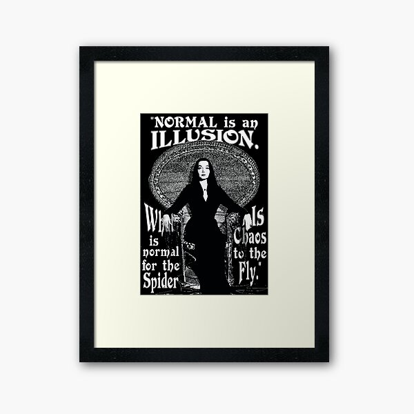 "Morticia Addams-""Normal Is An Illusion..."" Framed Art Print"