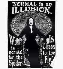 """Morticia Addams-""""Normal Is An Illusion..."""" Poster"""