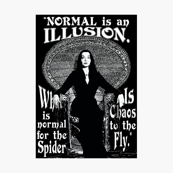 """Morticia Addams-""""Normal Is An Illusion..."""" Photographic Print"""