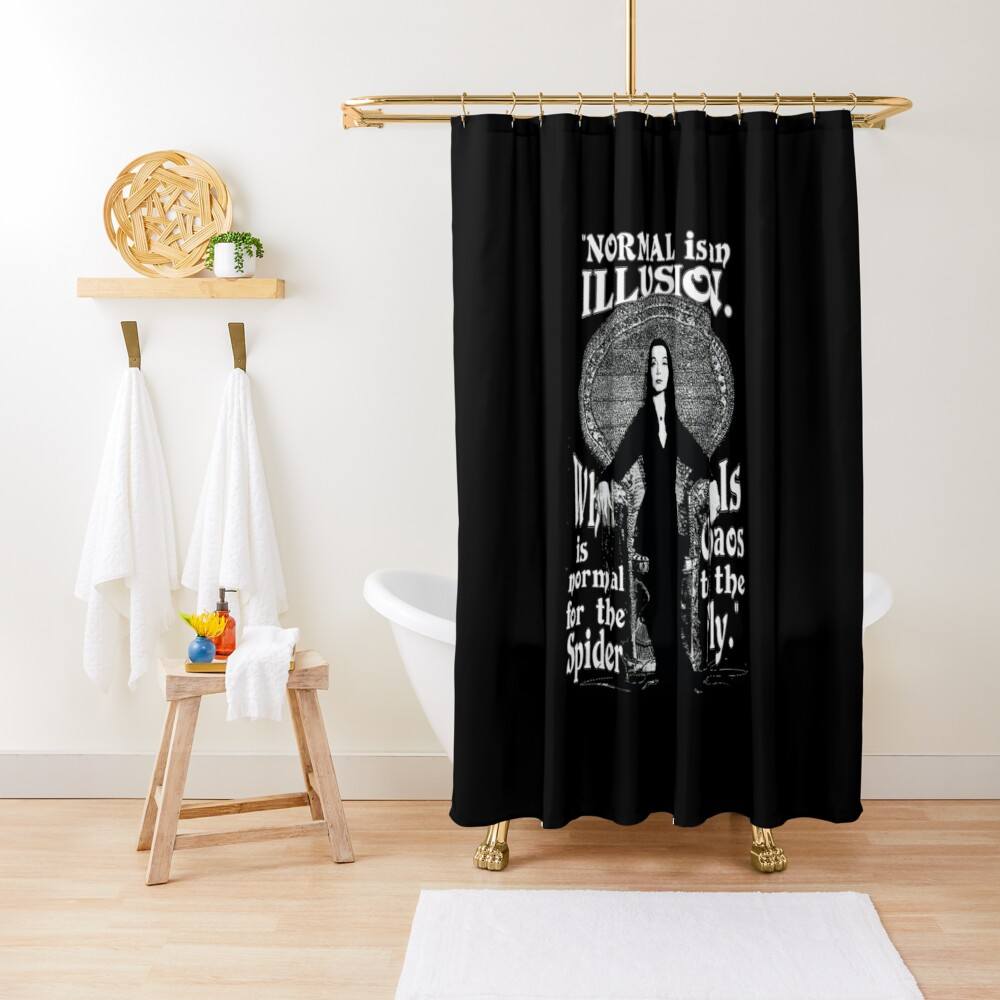 """Morticia Addams-""""Normal Is An Illusion..."""" Shower Curtain"""