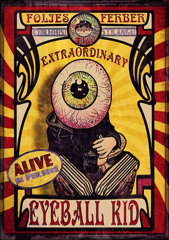 The Extraordinary Eyeball Kid: Sideshow Poster by torg