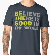 Be The Good - Inspirational Motivational Quotes - Believe There is Good in the World Positive Men's Premium T-Shirt