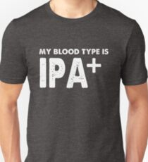 My Blood Type is IPA Positive + Beer Unisex T-Shirt