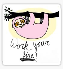 work your fire sloth Sticker