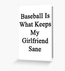 Baseball Is What Keeps My Girlfriend Sane  Greeting Card