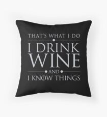 That's What I Do I Drink Wine and I Know Things Throw Pillow